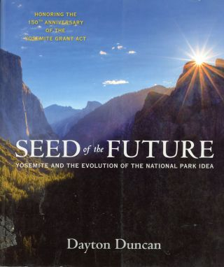 Seed of the future Yosemite and the evolution of the national park idea [by] Dayton Duncan....