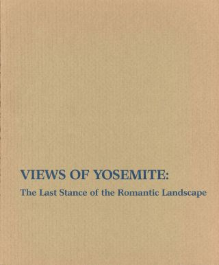 Views of Yosemite: the last stance of the romantic landscape June 12 - August 8, 1982 An...