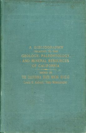 A bibliography relating to the geology, paleontology, and mineral resources of California. Issued...