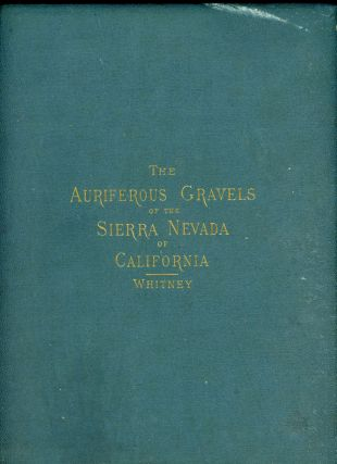 The auriferous gravels of the Sierra Nevada of California by J. D. Whitney. JOSIAH DWIGHT WHITNEY
