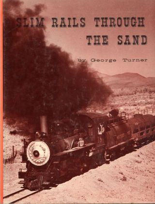 Slim rails through the sand: a graphic presentation of the Carson & Colorado - Southern Pacific...