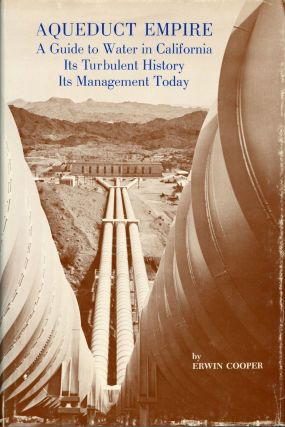 Aqueduct empire a guide to water in California its turbulent history and its management today by...