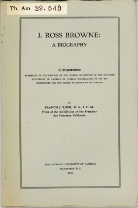 J. Ross Browne: a biography. A dissertation submitted to the faculty of the school of letters of...