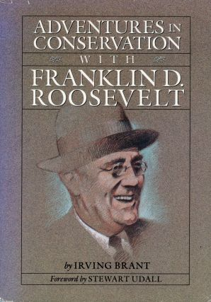 Adventures in conservation with Franklin D. Roosevelt by Irving Brant foreword by Stewart Udall....