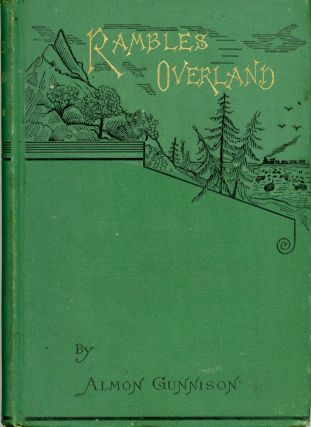 Rambles overland. A trip across the continent. By Almon Gunnison. ALMON GUNNISON