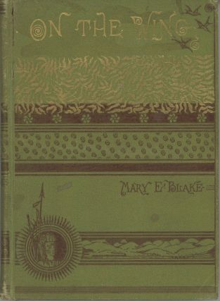 On the Wing. Rambling notes of a trip to the Pacific. By Mary E. Blake [M. E. B.]. MARY ELIZABETH...