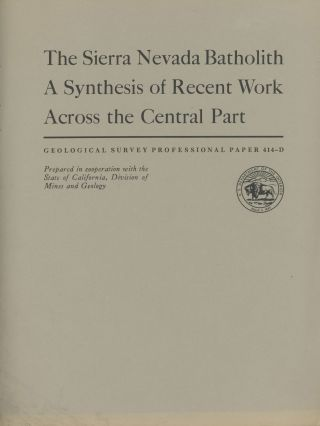 The Sierra Nevada batholith: a synthesis of recent work across the central part. By Paul C....