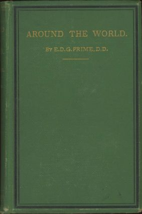 Around the world: sketches of travel through many lands and over many seas. By E. D. G. Prime, D. D. With numerous illustrations.