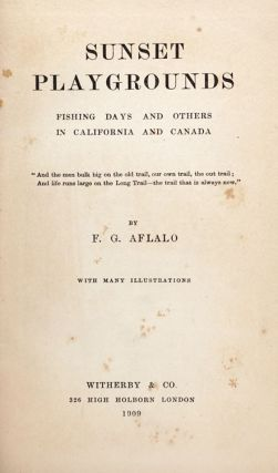 Sunset playgrounds[:] fishing days and others in California and Canada ... By F. G. Aflalo[.] With many illustrations.