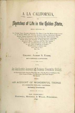 A la California, or sketches of life in the golden state, being devoted to our pioneer time --...