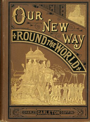 Our new way round the world. By Charles Carleton Coffin. CHARLES CARLETON COFFIN