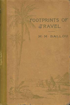 Foot-prints of travel; or, journeyings in many lands. By Maturin M. Ballou. MATURIN MURRAY BALLOU