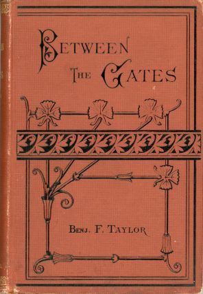 Between the gates. By Benj. F. Taylor ... With illustrations. BENJAMIN FRANKLIN TAYLOR