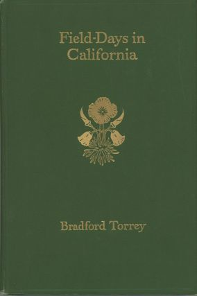 Field-days in California[.] By Bradford Torrey[.] With illustrations from photographs. BRADFORD...