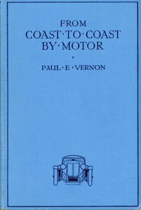 Coast to coast by motor[.] By Paul E. Vernon. PAUL EGBERT VERNON