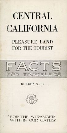 Central California: pleasure land for the tourist[.] Facts for travelers[.] Bulletin no. 19[.]...