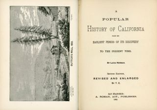A POPULAR HISTORY OF CALIFORNIA FROM THE EARLIEST PERIOD OF ITS DISCOVERY TO THE PRESENT TIME. By...