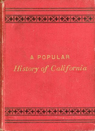 A POPULAR HISTORY OF CALIFORNIA FROM THE EARLIEST PERIOD OF ITS DISCOVERY TO THE PRESENT TIME. By Lucia Norman [pseudonym]. Second edition, revised and enlarged by T. E.