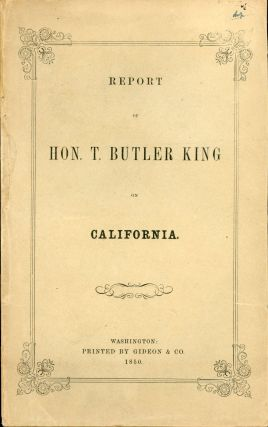 REPORT OF HON. T. BUTLER KING ON CALIFORNIA. Thomas Butler King