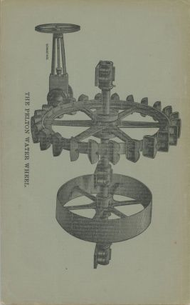 THE PELTON WATER WHEEL, PATENTED OCTOBER 26th, 1880. CHALLENGES COMPETITION[.] ADDRESS L. A. PELTON, NEVADA CITY, CAL. 1887.