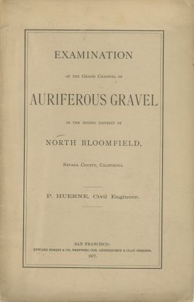 EXAMINATION OF THE GRAND CHANNEL OF AURIFEROUS GRAVEL IN THE MINING DISTRICT OF NORTH BLOOMFIELD,...