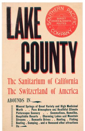 LAKE COUNTY THE SANITARIUM OF CALIFORNIA THE SWITZERLAND OF AMERICA ABOUNDS IN MINERAL SPRINGS OF GREAT VARIETY AND HIGH MEDICINAL WORTH[,] PURE ATMOSPHERE AND HEALTHFUL CLIMATE[,] PICTURESQUE SCENERY[,], COMMODIOUS, HOMELIKE, HOSPITABLE RESORTS[.] CHARMING LAKES AND MOUNTAIN STREAMS[,] ROMANTIC DRIVES[,] HUNTING[,] FISHING[,] BOATING[,] CAMPING[,] AND A THOUSAND OTHER ATTRACTIONS[.] ITS POPULAR RESORTS[,] HARBIN, ANDERSON, ADAMS, HOWARD, SIEGLER AND HIGHLAND SPRINGS, GLENBROOK, SODA BAY AND LAKEPORT ARE REACHED BY THE LINES OF THE SOUTHERN PACIFIC COMPANY VIA CALISTOGA. ALSO THE GEYSERS[,] SONOMA COUNTY, 100 MILES BY RAIL AND STAGE. A POPULAR RESORT WITH A NEVER-ENDING SERIES OF QUEER AND ATTRACTIVE SIGHTS. DRY ATMOSPHERE. COSY COTTAGES. GOOD HOTEL ACCOMMODATIONS. H [sic] DELIGHTFUL PLACE TO SPEND A FEW WEEKS ... FOR RATES FROM OTHER POINTS, OR INFORMATION ABOUT THE MANY RESORTS OF LAKE COUNTY, ROUTES, STAGE CONNECTIONS, INQUIRE S. P. CO. AGENT. T. H. GOODMAN, GENERAL PASSENGER AGENT. R. A. DONALDSON, ASST. GEN. PASS. AGT. Ad. 48 5-9-98. 10.10.