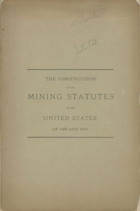 THE CONSTRUCTION OF THE MINING STATUTES OF THE UNITED STATES OF 1866 AND 1872. THE OPINION OF THE...