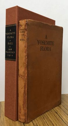 A Yosemite flora[.] A descriptive account of the ferns and flowering plants, including the trees, of the Yosemite National Park; with simple keys for their identification; designed to be useful throughout the Sierra Nevada mountains by Harvey Monroe Hall[,] Assistant Professor of Botany in the University of California[,] and Carlotta Case Hall[.] Illustrated with eleven plates and one hundred and seventy figures in the text.