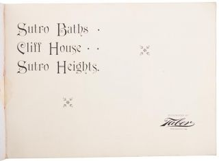 SUTRO BATHS, CLIFF HOUSE, SUTRO HEIGHTS. Illustrated by Taber. Copyrighted 1895.