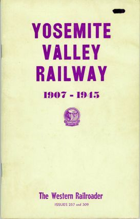 Yosemite Valley Railway 1907-1945[.] The Western Railroader issues 257 and 309. THE WESTERN...