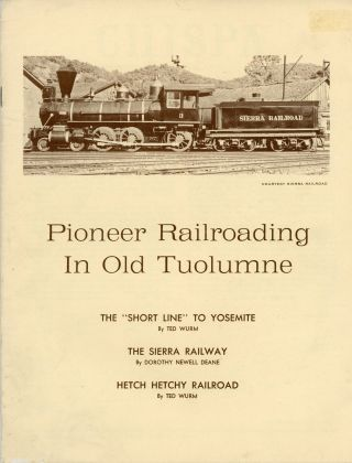 "Pioneer Railroading in old Tuolumne[.] The ""Short Line"" to Yosemite by Ted Wurm[.] The Sierra..."