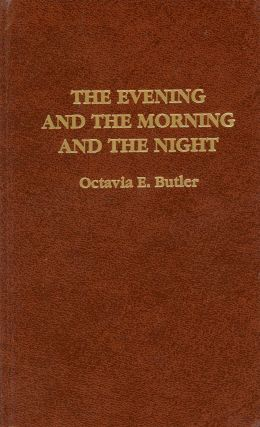 THE EVENING AND THE MORNING AND THE NIGHT. Octavia E. Butler