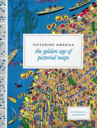 PICTURING AMERICA[:] THE GOLDEN AGE OF PICTORIAL MAPS. Stephen J. Hornsby