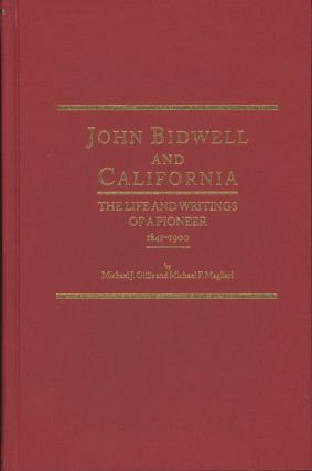 JOHN BIDWELL AND CALIFORNIA[:] THE LIFE AND WRITINGS OF A PIONEER 1841-1900 by Michael J. Gills...