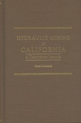 HYDRAULIC MINING IN CALIFORNIA[:] A TARNISHED LEGACY by Powell Greenland. Powell Greenland