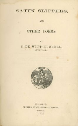 SATIN SLIPPERS, AND OTHER POEMS. By S. de Witt Hubbell, (d'Orville.)