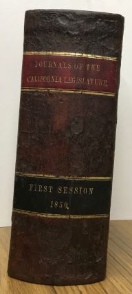JOURNAL OF THE SENATE OF THE STATE OF CALIFORNIA; AT THEIR FIRST SESSION BEGUN AND HELD AT PUEBLA DE SAN JOSÉ, ON THE FIFTEENTH DAY OF DECEMBER, 1849 [with] JOURNAL OF THE HOUSE OF ASSEMBLY OF THE STATE OF CALIFORNIA; AT ITS FIRST SESSION BEGUN AND HELD AT PUEBLA DE SAN JOSÉ, ON THE FIFTEENTH DAY OF DECEMBER, 1849.