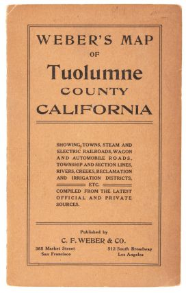 WEBER'S MAP OF TUOLUMNE COUNTY CALIFORNIA SHOWING TOWNS, STEAM AND ELECTRIC RAILROADS, WAGON AND AUTOMOBILE ROADS, TOWNSHIP AND SECTION LINES, RIVERS, CREEKS, RECLAMATION AND IRRIGATION DISTRICTS, ETC. COMPILED FROM THE LATEST OFFICIAL AND PRIVATE SOURCES. PUBLISHED BY C. F. WEBER & CO. 365 MARKET STREET SAN FRANCISCO 512 SOUTH BROADWAY LOS ANGELES [cover title].
