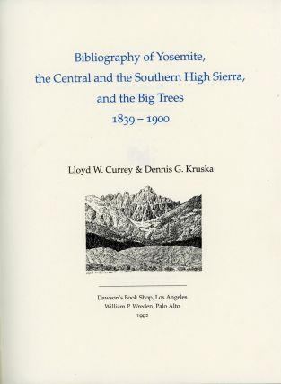 Bibliography of the Yosemite, the central and southern High Sierra, and the Big Trees 1839-1900...