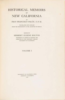 HISTORICAL MEMOIRS OF NEW CALIFORNIA BY FRAY FRANCISCO PALÓU, O. F. M. TRANSLATED INTO ENGLISH FROM THE MANUSCRIPT IN THE ARCHIVES OF MEXICO[.] EDITED BY HERBERT EUGENE BOLTON ...