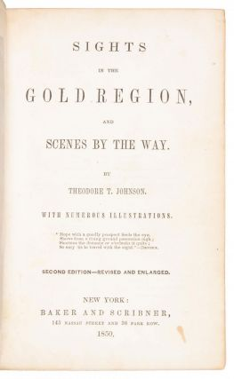 SIGHTS IN THE GOLD REGION, AND SCENES BY THE WAY. BY THEODORE T. JOHNSON. WITH NUMEROUS ILLUSTRATIONS ... SECOND EDITION -- REVISED AND ENLARGED.