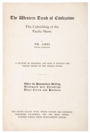THE WESTERN TREND OF CIVILIZATION THE UPBUILDING OF THE PACIFIC SHORE BY WM. AYRES EUREKA,...