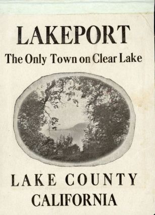 LAKEPORT THE ONLY TOWN ON CLEAR LAKE LAKE COUNTY CALIFORNIA [cover title]. California, Lake County