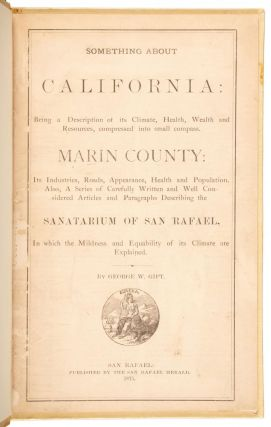 SOMETHING ABOUT CALIFORNIA: BEING A DESCRIPTION OF ITS CLIMATE, HEALTH, WEALTH AND RESOURCES,...