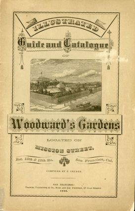 ILLUSTRATED GUIDE AND CATALOGUE OF WOODWARD'S GARDENS LOCATED ON MISSION STREET BET. 13TH & 15TH...