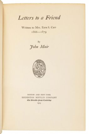 Letters to a friend written to Mrs. Ezra S. Carr 1866 -- 1879 by John Muir.