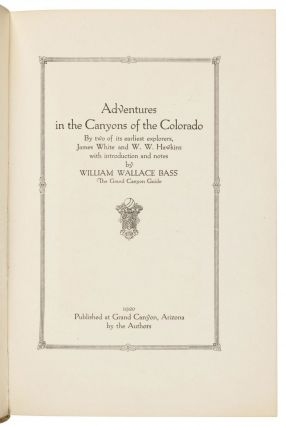 ADVENTURES IN THE CANYONS OF THE COLORADO BY TWO OF ITS EARLIEST EXPLORERS, JAMES WHITE AND W. W. HAWKINS with Introduction and Notes by William Wallace Bass[,] the Grand Canyon Guide.