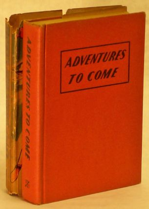 ADVENTURES TO COME.