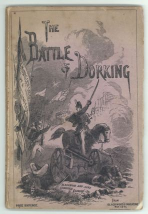 THE BATTLE OF DORKING: REMINISCENCES OF A VOLUNTEER. FROM BLACKWOOD'S MAGAZINE MAY 1871. Sir...