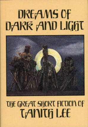DREAMS OF DARK AND LIGHT: THE GREAT SHORT FICTION. Tanith Lee